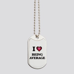 I Love Being Average Dog Tags