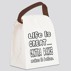 Life is great.... Contra dance ma Canvas Lunch Bag
