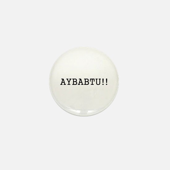 AYBABTU!! Mini Button