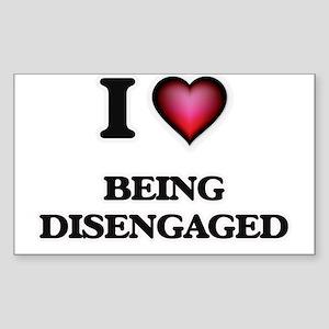 I Love Being Disengaged Sticker