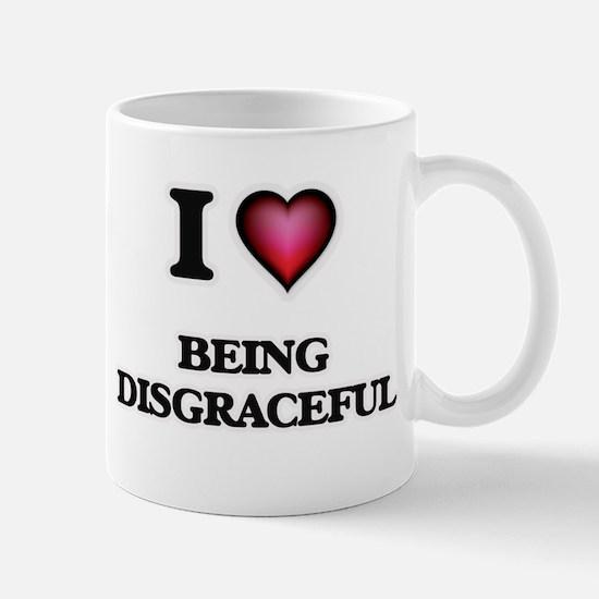 I Love Being Disgraceful Mugs