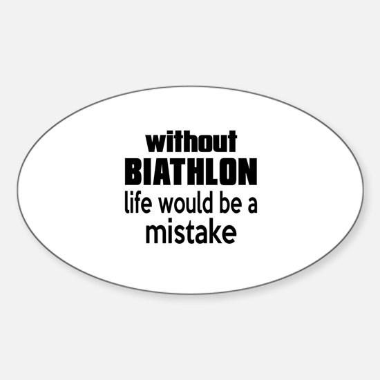 Without Biathlon Life Would Be A Mi Sticker (Oval)