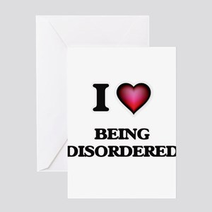 I Love Being Disordered Greeting Cards