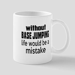 Without base jumping Life Would Be A Mi Mug