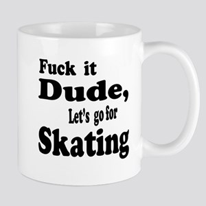 Fuck it Dude, Let's go for Skati 11 oz Ceramic Mug