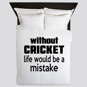Without Cricket Life Would Be A Mistak Queen Duvet