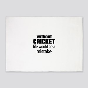 Without Cricket Life Would Be A Mis 5'x7'Area Rug