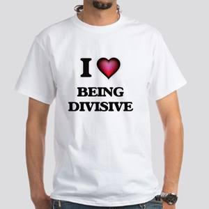 I Love Being Divisive T-Shirt
