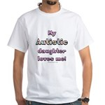 My Autistic daughter White T-Shirt