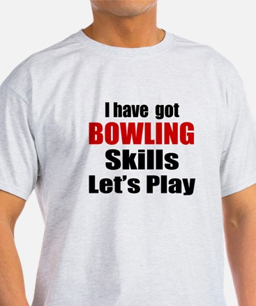 I Have Got Bowling Skills Let's Play T-Shirt