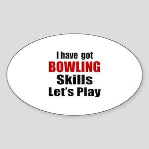 I Have Got Bowling Skills Let's Pla Sticker (Oval)