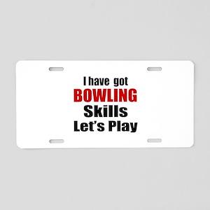 I Have Got Bowling Skills L Aluminum License Plate
