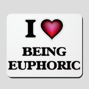 I love Being Euphoric Mousepad