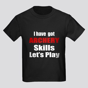 I Have Got Archery Skills Let's Kids Dark T-Shirt