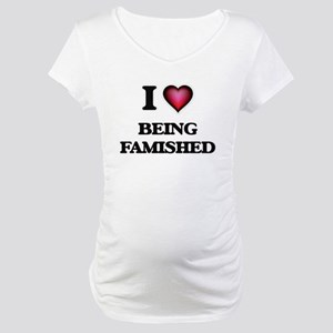 I Love Being Famished Maternity T-Shirt