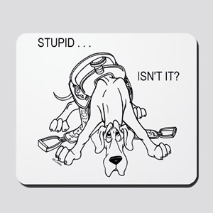 Stupid Isn't It N Great Dane Mousepad