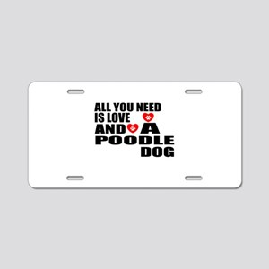 All You Need Is Love Poodle Aluminum License Plate