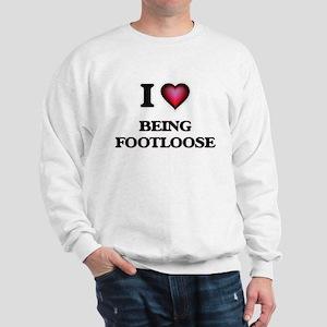 I Love Being Footloose Sweatshirt
