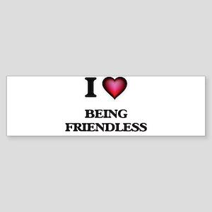 I Love Being Friendless Bumper Sticker