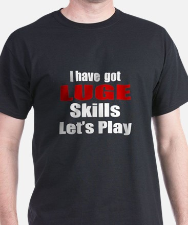 I Have Got Luge Skills Let's Play T-Shirt