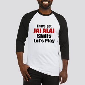 I Have Got Jai Alai Skills Let's P Baseball Jersey