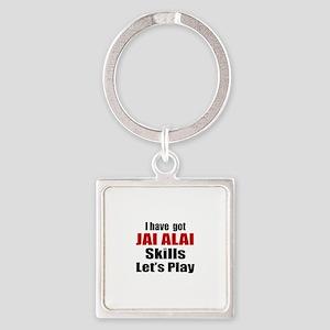 I Have Got Jai Alai Skills Let's P Square Keychain