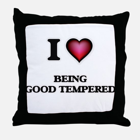 I Love Being Good Tempered Throw Pillow