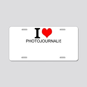 I Love Photojournalism Aluminum License Plate