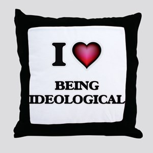 I Love Being Ideological Throw Pillow