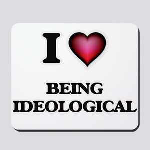 I Love Being Ideological Mousepad