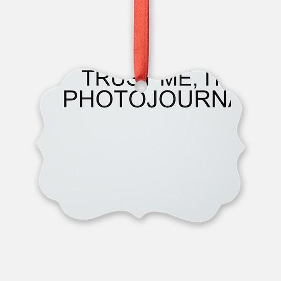 Trust Me, I'm A Photojournalist Ornament
