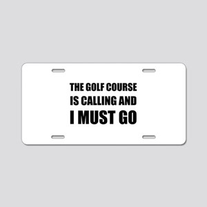 Golf Course Calling Must Go Aluminum License Plate