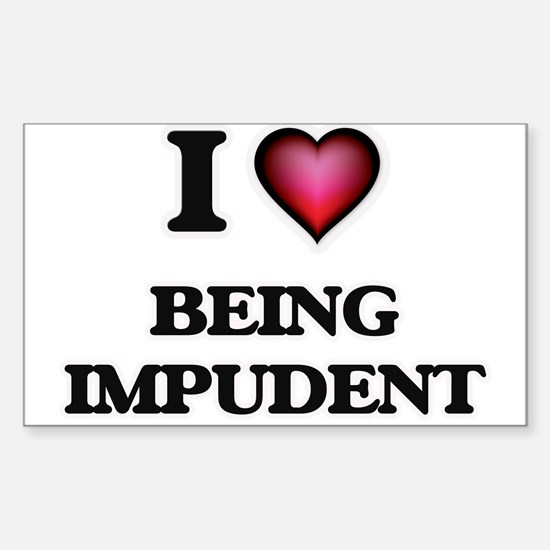 I Love Being Impudent Decal