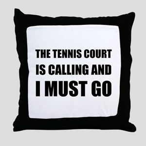 Tennis Court Calling Must Go Throw Pillow