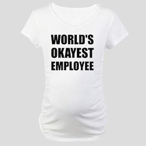 World's Okayest Employee Maternity T-Shirt