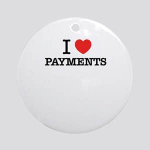 I Love PAYMENTS Round Ornament