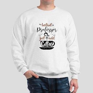 Instant Professor Just Add Coffee Sweatshirt