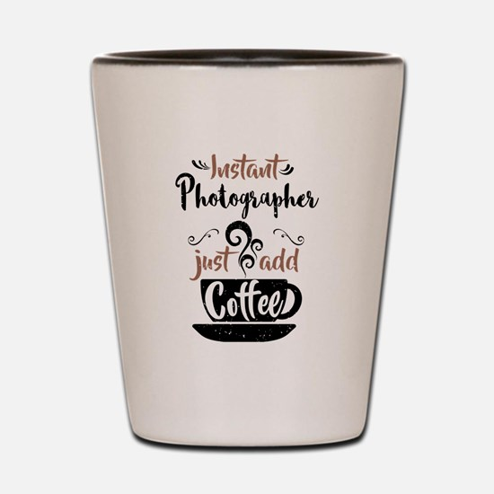 Instant Photographer Just Add Coffee Shot Glass