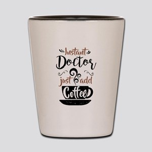 Instant Doctor Just Add Coffee Shot Glass