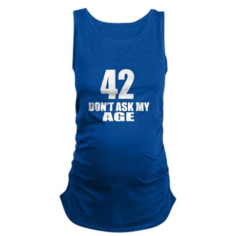 42 Do Not Ask My Age Birthday D Maternity Tank Top