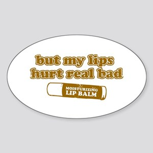 But my lips hurt real bad Oval Sticker