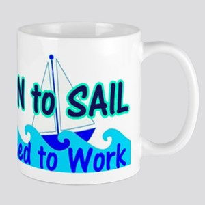 Born to Sail Forced to Work sailing Mugs