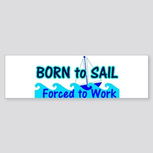 Funny Born to Sail Forced to Work Sticker (Bumper)