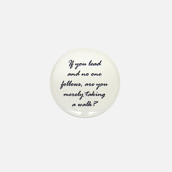 If you Lead and No One Follow Mini Button