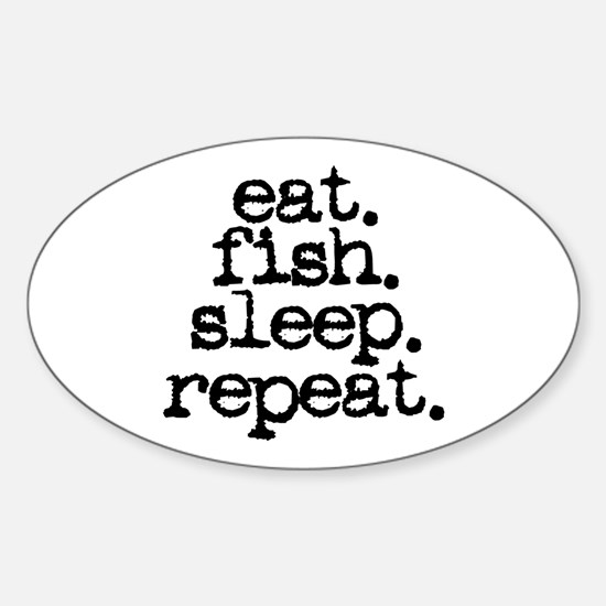 eat. fish. sleep. repeat. Oval Decal