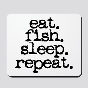 eat. fish. sleep. repeat. Mousepad