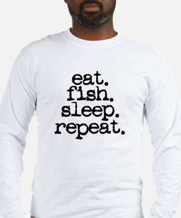 eat. fish. sleep. repeat. Long Sleeve T-Shirt