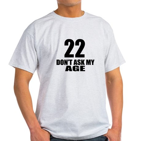 22 Do Not Ask My Age Birthday Design Light T-Shirt