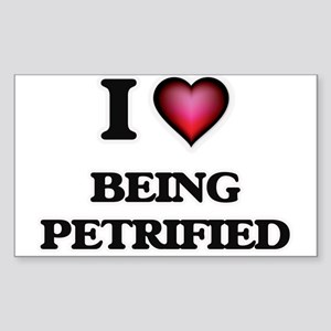 I Love Being Petrified Sticker