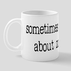 Sometimes I worry... Mug